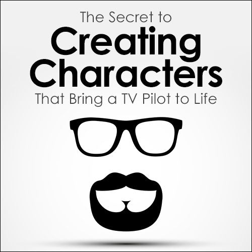 The Secret to Creating Characters That Bring a TV Pilot to Life OnDemand Webinar