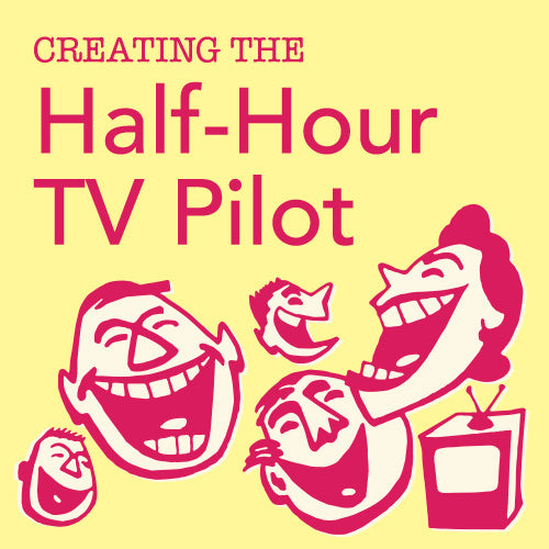 Creating the Half-Hour TV Pilot: Single Cam or Three Cam OnDemand Webinar
