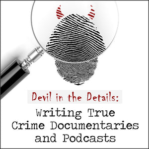 Devil in the Details: Writing True Crime Documentaries and Podcasts OnDemand Webinar