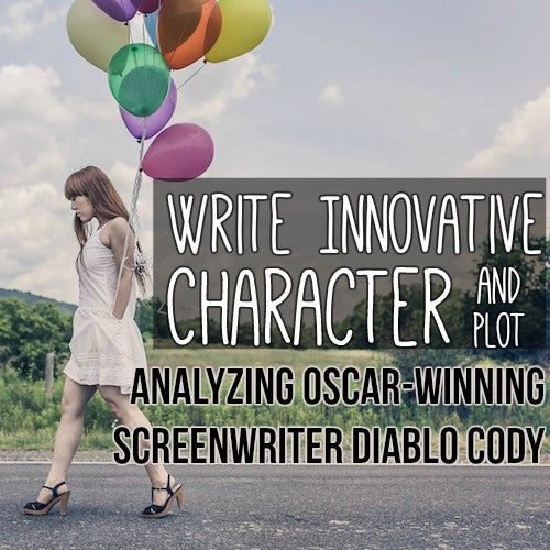 Write Innovative Character and Plot: Analyzing Oscar-winning Screenwriter Diablo Cody OnDemand Webinar
