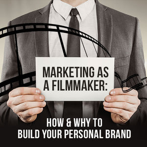 Marketing as a Filmmaker: How & Why to Build Your Personal Brand OnDemand Webinar