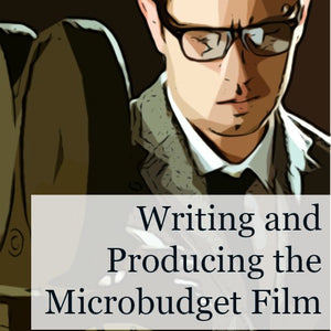 Writing and Producing the Microbudget Film OnDemand Webinar