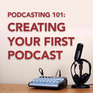 Podcasting 101: Creating Your First Podcast OnDemand Webinar