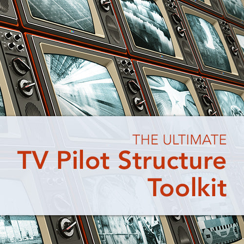 The Ultimate TV Pilot Structure Toolkit OnDemand Webinar