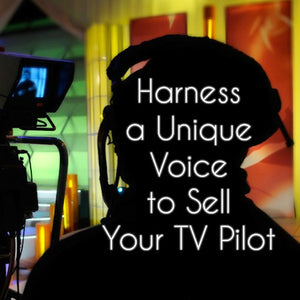 Harness a Unique Voice to Sell Your TV Pilot OnDemand Webinar
