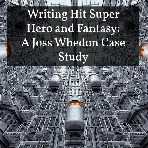 Writing Hit Super Hero and Fantasy: A Joss Whedon Case Study OnDemand Webinar