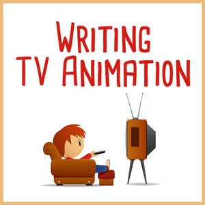 Writing TV Animation OnDemand Webinar