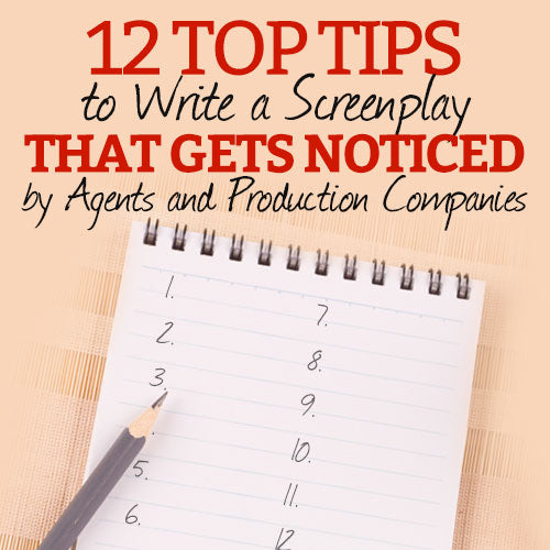 12 Top Tips to Write a Screenplay that Gets Noticed by Agents and Production Companies OnDemand Webinar