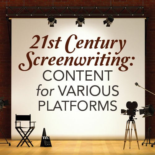 21st Century Screenwriting: Content Content for Various Platforms OnDemand Webinar