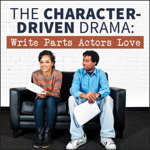 The Character-Driven Drama: Write Parts Actors Love OnDemand Webinar