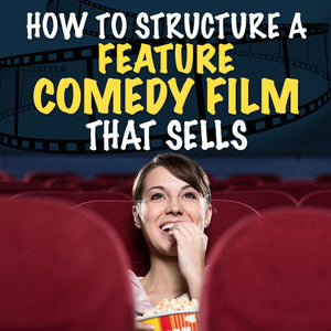 How to Structure a Feature Comedy Film That Sells OnDemand Webinar