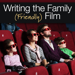 Writing the Family (Friendly) Film OnDemand Webinar