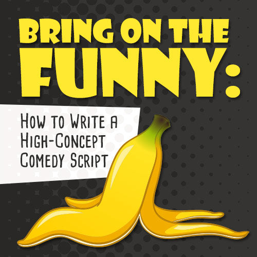 Bring on the Funny: How to Write a High-Concept Comedy Script OnDemand Webinar