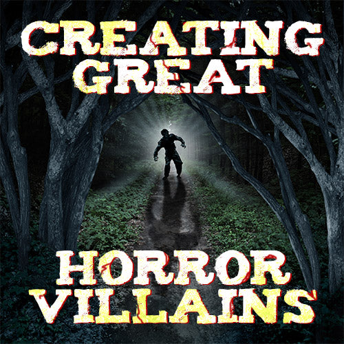Creating Great Horror Villains OnDemand Webinar