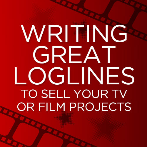 Writing Great Loglines to Sell Your TV or Film Projects OnDemand Webinar