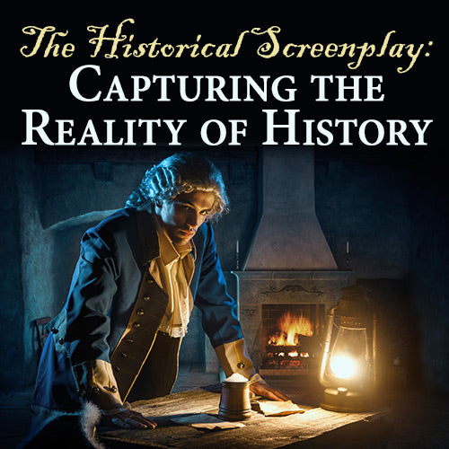 The Historical Screenplay: Capturing the Reality of History OnDemand Webinar