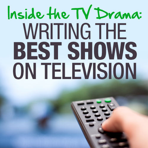 Inside the TV Drama: Writing the Best Shows on Television OnDemand Webinar
