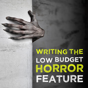 Writing the Low Budget Horror Feature OnDemand Webinar