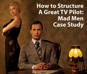 How To Structure A Great TV Pilot: Mad Men Case Study OnDemand Webinar