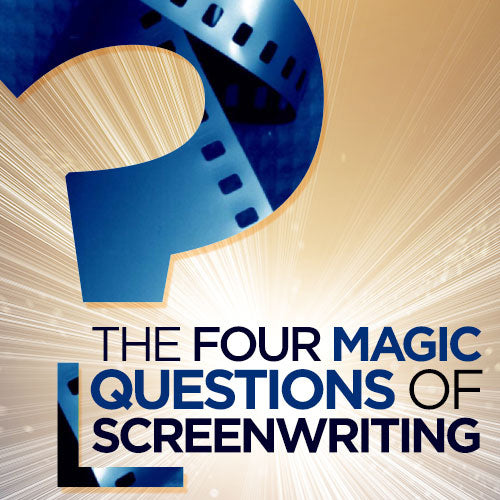 The Four Magic Questions of Screenwriting OnDemand Webinar