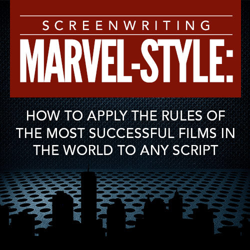 Screenwriting Marvel-Style: How to Apply the Rules of the Most Successful Films in the World to Any Script OnDemand Webinar