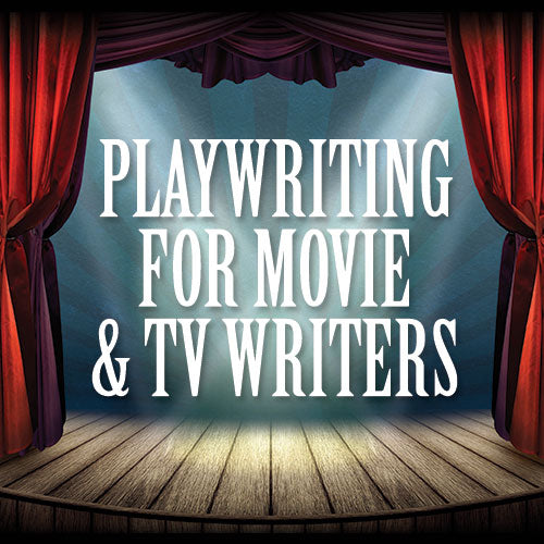Playwriting for Movie and TV Writers OnDemand Webinar