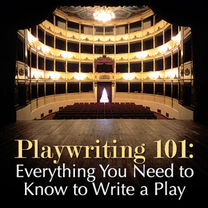 Playwriting 101: Everything You Need to Know to Write a Play OnDemand Webinar