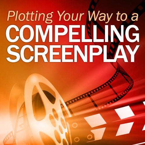 Plotting Your Way to a Compelling Screenplay OnDemand Webinar
