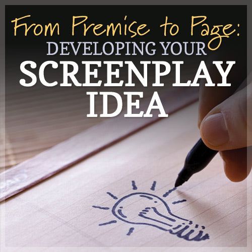 From Premise to Page: Developing Your Screenplay Idea OnDemand Webinar