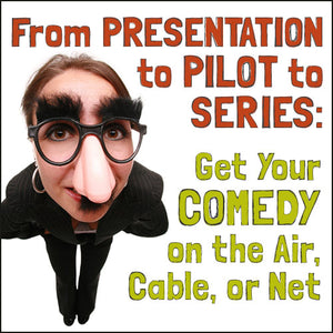 From Presentation to Pilot to Series: Get Your Comedy on the Air, Cable, or Net OnDemand Webinar