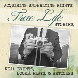 Acquiring Underlying Rights - The Nuts and Bolts of Locating, Negotiating for, and Acquiring the Rights to True Life Stories, Books, Plays, Newspapers and Magazine Articles OnDemand Webinar