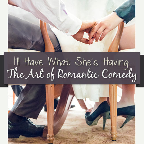 I'll Have What She's Having: The Art of Romantic Comedy OnDemand Webinar