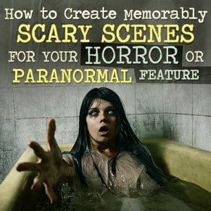 How to Create Memorably Scary Scenes for Your Horror or Paranormal Feature OnDemand Webinar