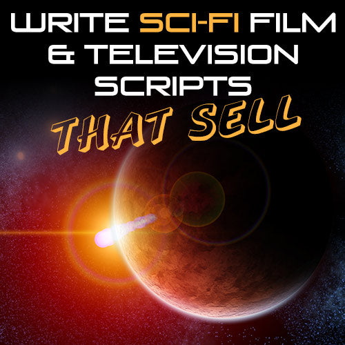 Write Sci-Fi Film & Television Scripts That Sell OnDemand Webinar