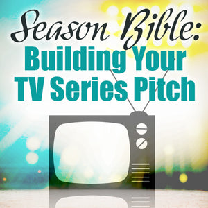 Season Bible: Building Your TV Series Pitch OnDemand Webinar