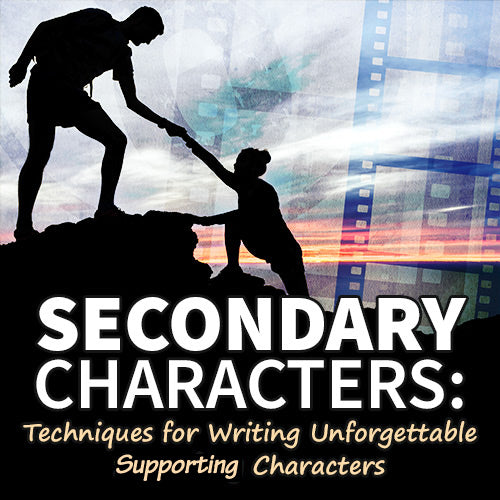 Secondary Characters: Techniques for Writing Unforgettable Secondary Characters OnDemand Webinar