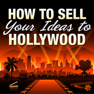 The Art of the Pitch: How to Sell Your Ideas to Hollywood OnDemand Webinar