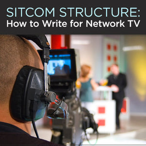 Sitcom Structure: How to Write for Network TV OnDemand Webinar