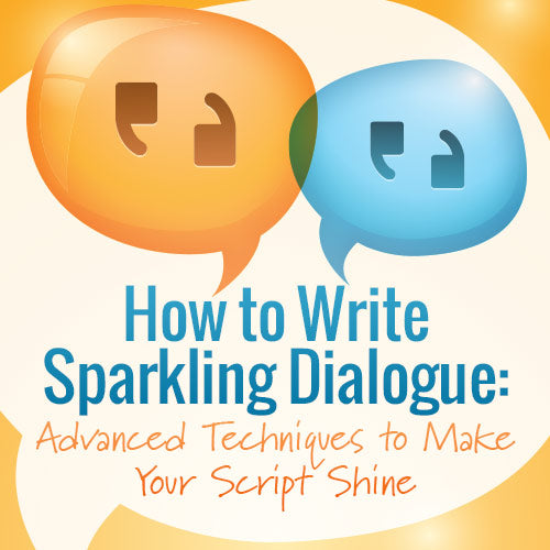 How to Write Sparkling Dialogue: Advanced Techniques to Make Your Script Shine OnDemand Webinar