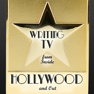 Writing TV from Inside Hollywood and Out OnDemand Webinar