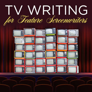 TV Writing for Feature Screenwriters OnDemand Webinar