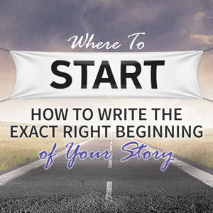 Where to Start: How to Write the Exact Right Beginning of Your Story OnDemand Webinar
