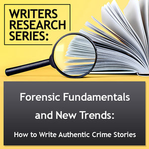 Forensic Fundamentals and New Trends: How To Write Authentic Crime Stories OnDemand Webinar