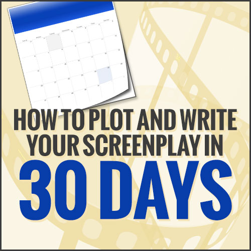 How to Plot and Write Your Screenplay in 30 Days OnDemand Webinar