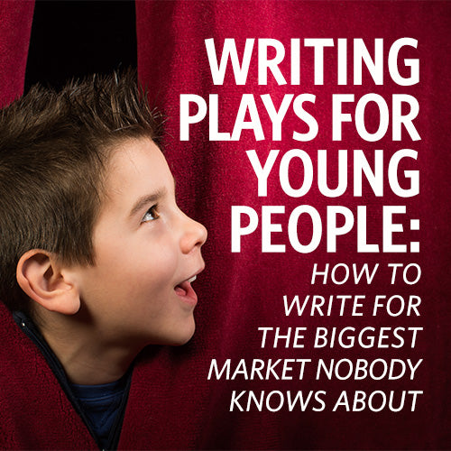 Writing Plays for Young People: How to Write for the Biggest Market Nobody Knows About OnDemand Webinar