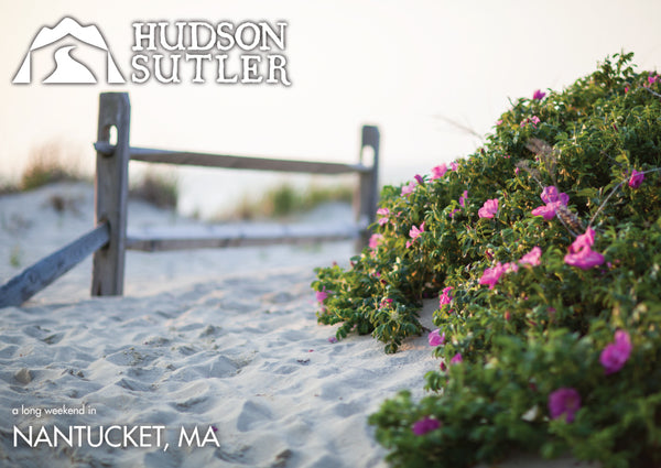 Hudson Sutler a Long Weekend in Nantucket, MA