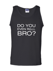 Do You Even ROLL Bro? Gildan Unisex Tank Top