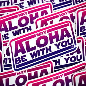 """May Aloha Be With You"" Sticker"