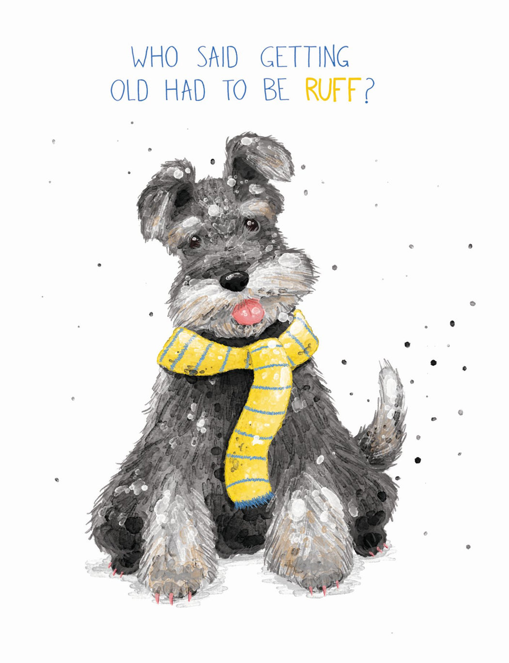 Squirrel Design Studio-Who Said Getting Old Had To Be Ruff Miniature Schnauzer - Birthday Card-Mott and Mulberry