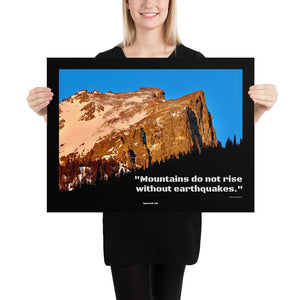 "Poster - Quote - ""Mountains do not rise without earthquakes."""